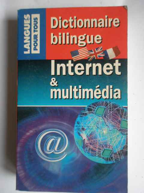 DICTIONNAIRE BILINGUE INTERNET&MULTIMEDIA                                                 ...