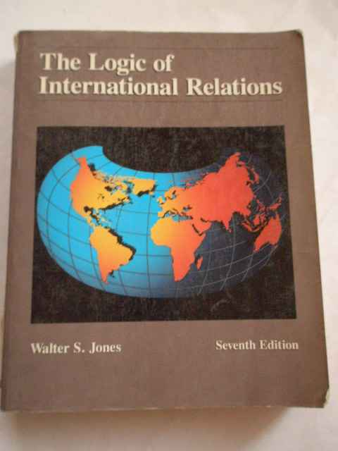 THE LOGIC OF INTERNATIONAL RELATIONS                                                      ...