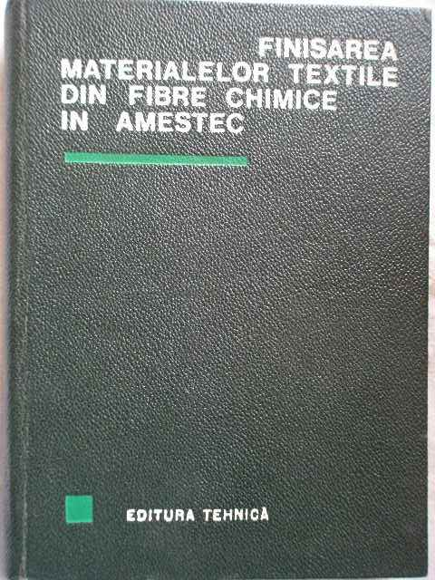 FINISAREA MATERIALELOR TEXTILE DIN FIBRE CHIMICE IN AMESTEC                               ...