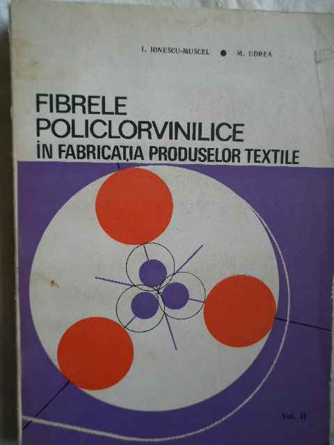 FIBRELE POLICLORVINILICE IN FABRICATIA PRODUSELOR TEXTILE VOL.2                           ...