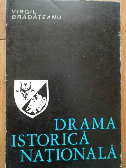 drama istorica nationala                                                                             virgil bradateanu