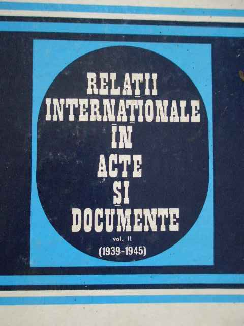 relatiile internationale in acte si documente vol.ii (1939-1945)                                     al. vianu c. buse z. zamfir gh. badescu