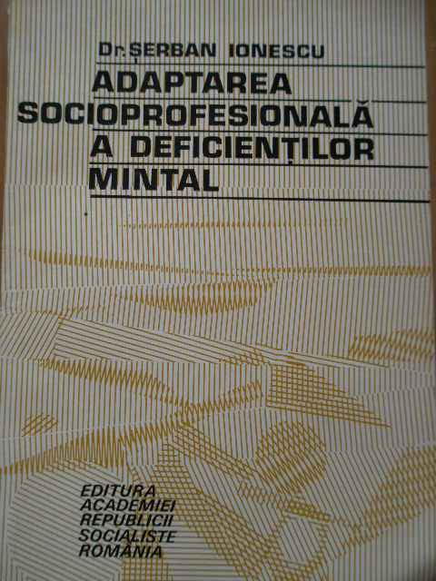 ADAPTAREA SOCIOPROFESIONALA A DEFICIENTILOR MINTAL                                        ...