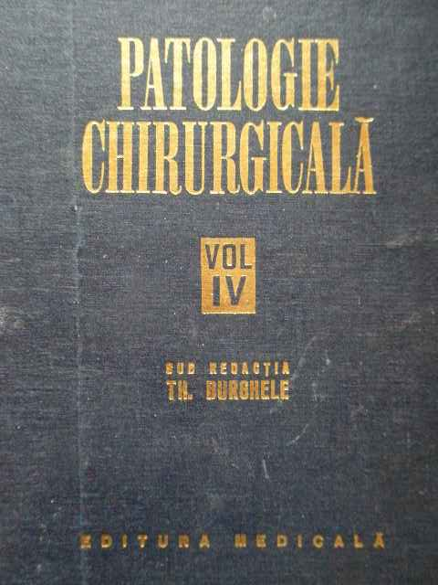 patologie chirurgicala vol.iv                                                                        th.burghele