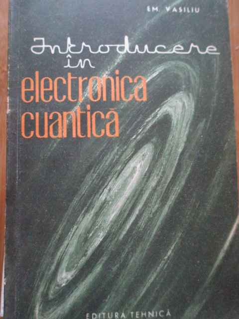 INTRODUCERE IN ELECTRONICA CUANTICA