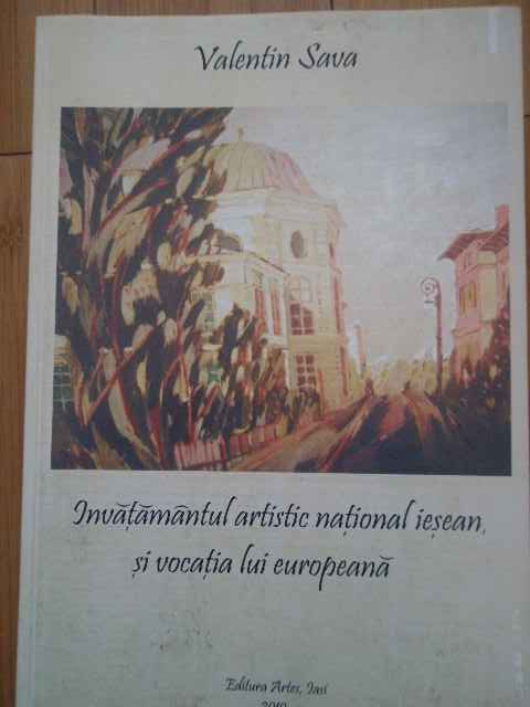 invatamantul artistic national iesean si vocatia lui europeana                                       valentin sava