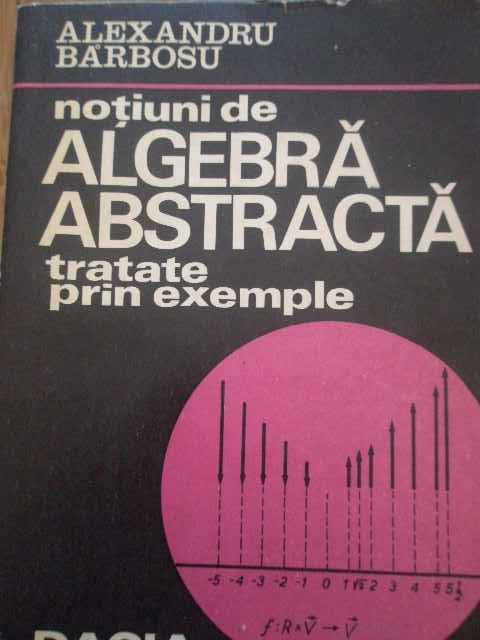 NOTIUNI DE ALGEBRA ABSTRACTA TRATATE PRIN EXEMPLE                                         ...
