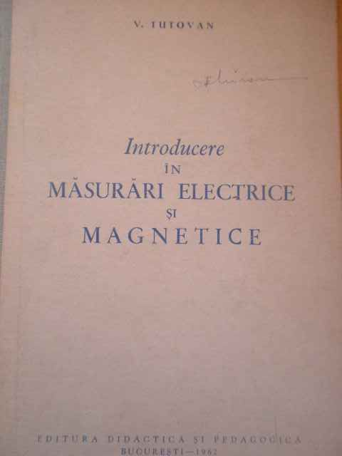 INTRODUCERE IN MASURARI ELECTRICE SI MAGNETICE                                            ...