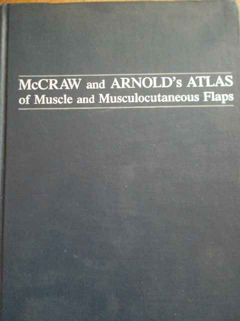 MCCRAW AND ARNOLD'S ATLAS OF MUSCLE AND MUSCULOCUTANEOUS FLAPS                            ...