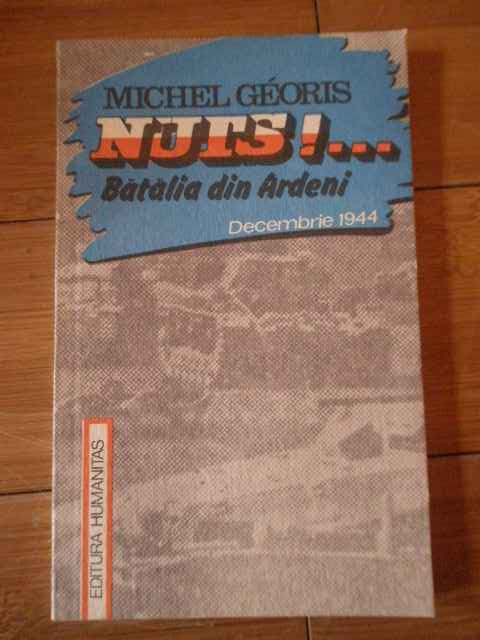 nuts!... batalia din ardeni decembrie 1944                                                           michel georis