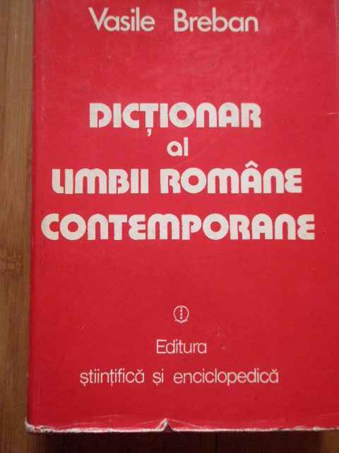 DICTIONAR AL LIMBII ROMANE CONTEMPORANE DE UZ CURENT                                      ...