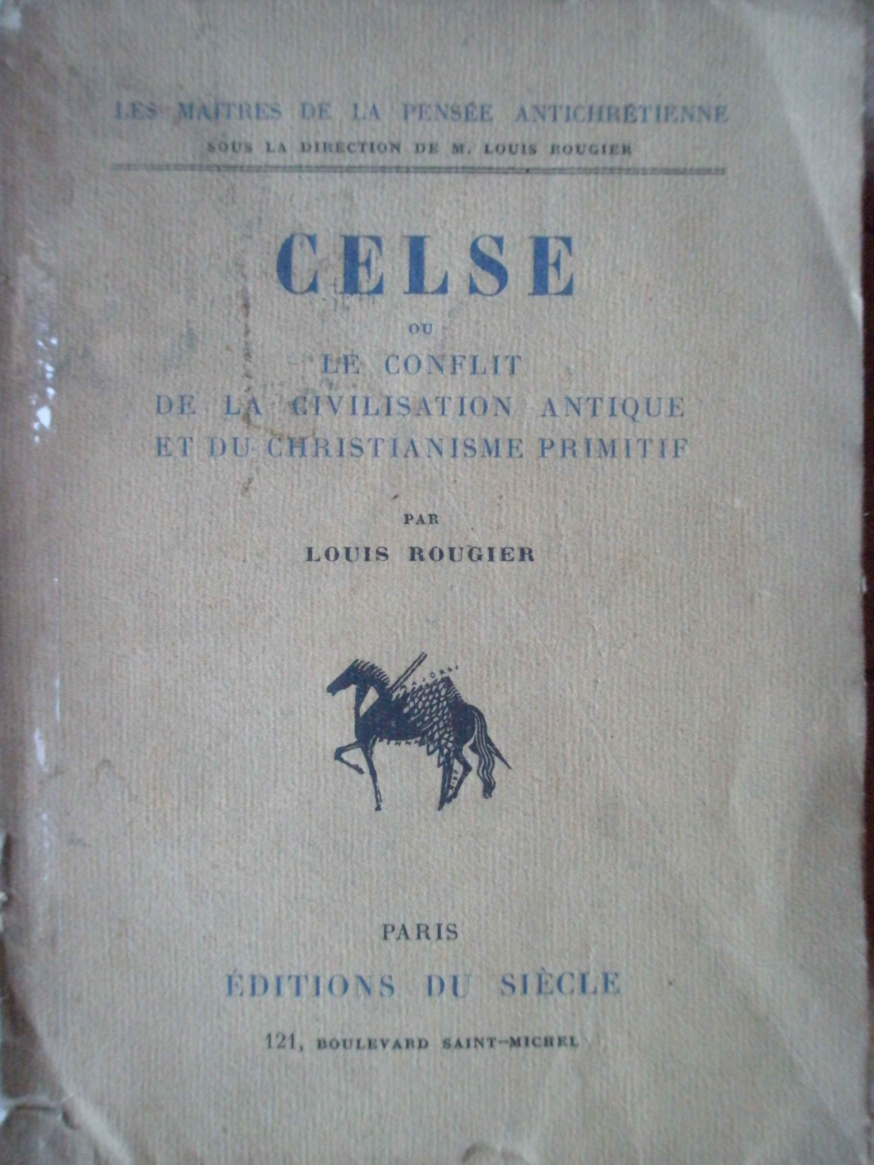 CELSE OU LE CONFLIT DE LA CIVILISATION ANTIQUE ET DU CHRISTIANISME PRIMITIF               ...