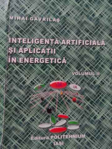 INTELIGENTA ARTIFICIALA SI APLICATII IN ENERGETICA VOL. II                                ...