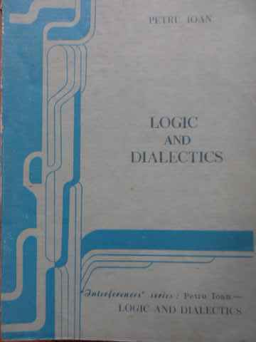 logic and dialectics                                                                                 petru ioan