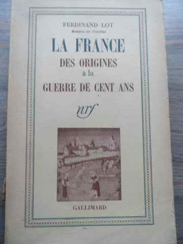 LA FRANCE DES ORIGINES A LA GUERRE DE CENT ANS                                            ...