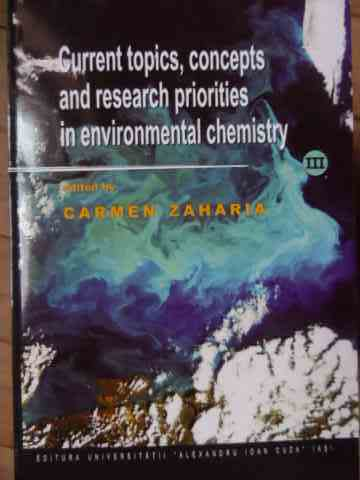 current topics, concepts and research priorities in environmental chemistry iii                      carmen zaharia
