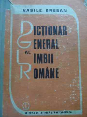 DICTIONAR GENERAL AL LIMBII ROMANE (PUTIN UZAT)                                           ...