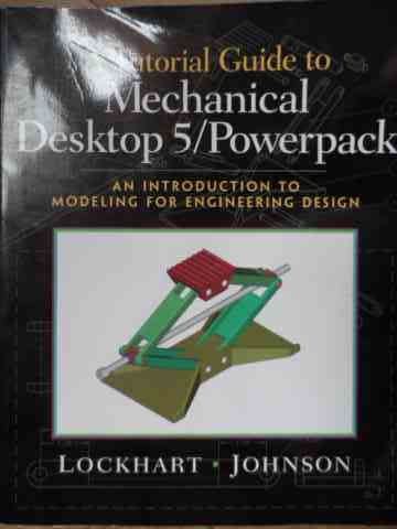 A TUTORIAL GUIDE TO MECHANICAL DESKTOP 5 POWER PACK                                       ...