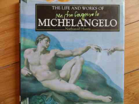 the life and worfs of michelangelo                                                                   nathaniel harris