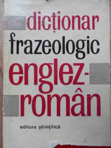 DICTIONAR FRAZEOLOGIC ENGLEZ-ROMAN                                                        ...