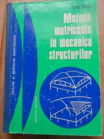 METODE MATRICIALE IN MECANICA STRUCTURILOR                                                ...