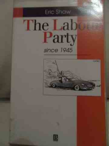 THE LABOUR PARTY SINCE 1945                                                               ...