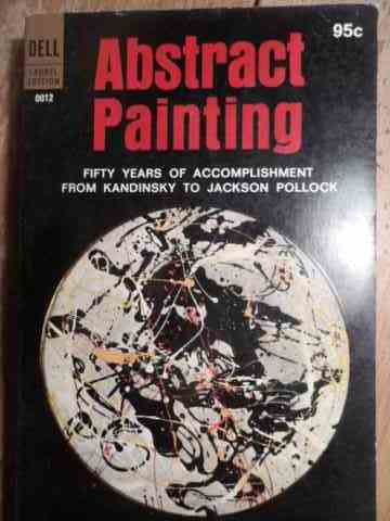 abstarct painting  fifty years of accomplishment from kandinsky to jacksom pollock                   colectiv
