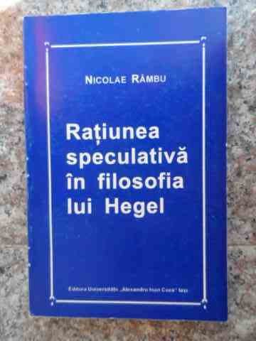RATIUNEA SPECULATIVA IN FILOSOFIA LUI HEGEL                                               ...