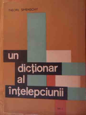 un dictionar al intelepciunii vol.1                                                                  theofil simenschy