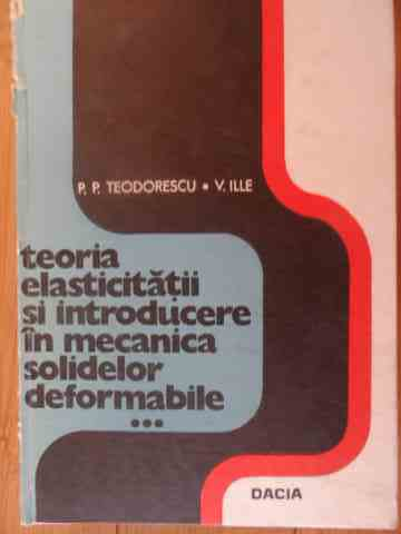 TEORIA ELASTICITATII SI INTRODUCERE IN MECANICA SOLIDELOR DEFORMABILE VOL.3               ...
