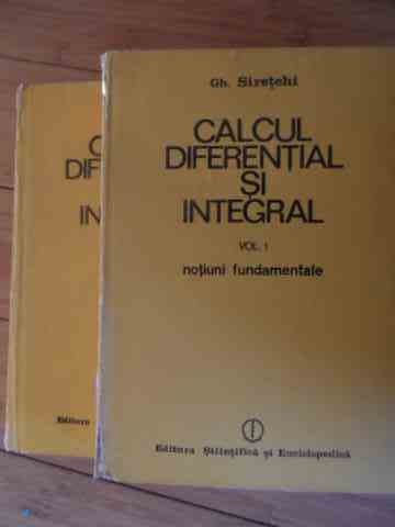 calcul diferential si integral notiuni fundamentale vol.1-2                                          gh. siretchi