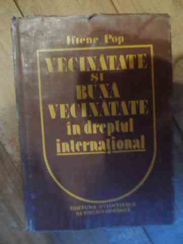 VECINATATE SI BUNA VECINATATE IN DREPTUL INTERNATIONAL                                               ILTENE POP