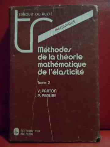 METHODES DE LA THEORIE MATHEMATIQUE DE L' ELASTICITE VOL II                                          V. PARTON P. PERLINE