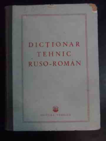 Dictionar tehnic ruso-roman                                                               ...