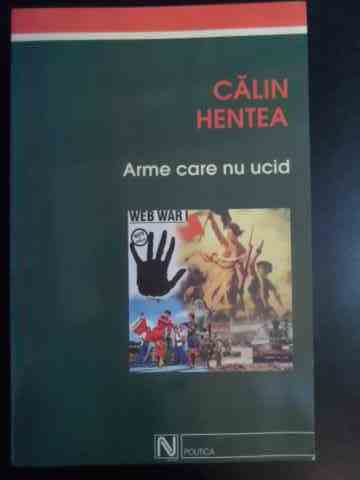 arme care nu ucid                                                                                    calin hentea