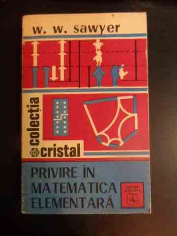 PRIVIRE IN MATEMATICA ELEMENTARA                                                                     W. W. SAWYER