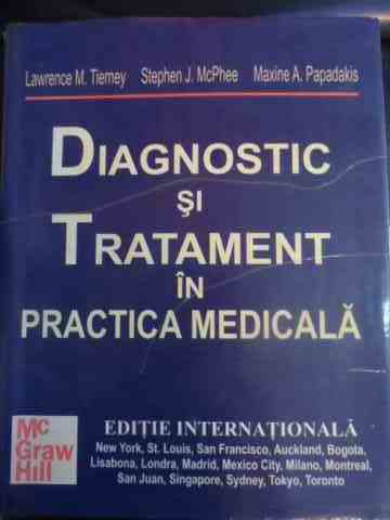 diagnostic si tratament in practica medicala                                                         lawrence m. tierney, stephen j. mcphee, maxine a. papadakis