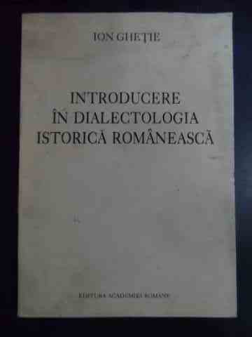 Introducere in dialectologia istorica romaneasca                                                     Ion Ghetie