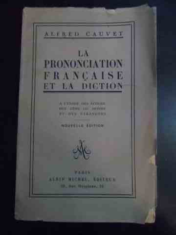 LA PRONONCIATION FRANCAISE ET LA DICTION                                                             A. CAUVET