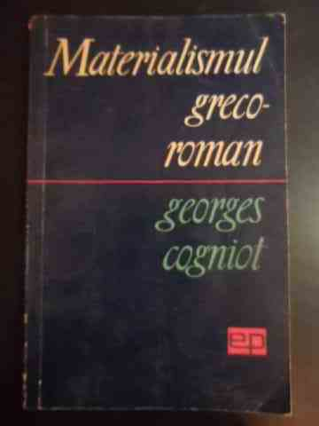 MATERIALISMUL GRECO-ROMAN                                                                            GEORGES COGNIOT