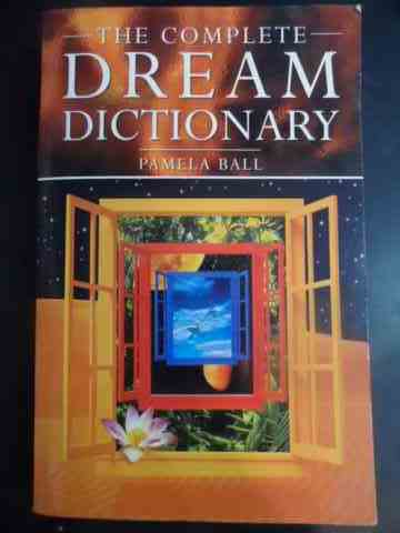 The Complete Dream Dictionary                                                                        Pamel Ball
