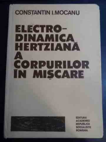 ELECTRO-DINAMICA HERTZIANA A CORPURILOR IN MISCARE                                        ...