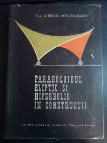 paraboloidul eliptic si hiperbolic in constructii                                                    a. beles m. soare