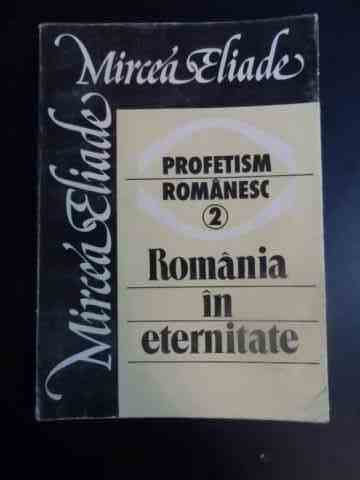 PROFETISM ROMANESC VOL.2 ROMANIA IN ETERNITATE                                            ...
