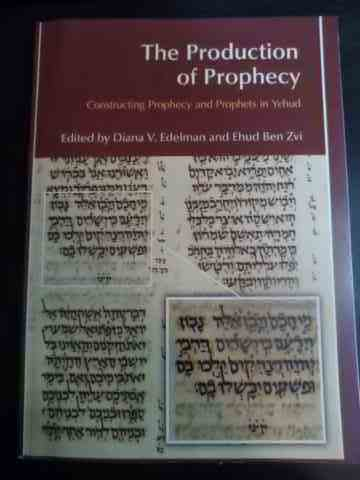 The Production of Prophecy - Constructing Prophecy and Prophets in Yehud                  ...