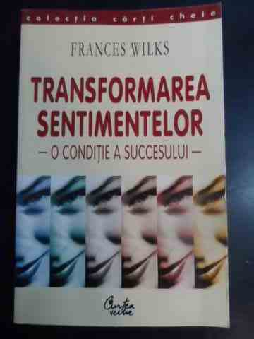 transformarea sentimentelor o conditie a succesului 59                                               frances wilks