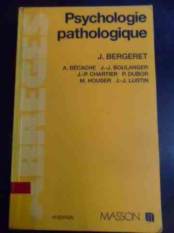 Psychologie pathologique                                                                             J. Bergeret