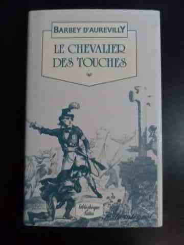 LE CHEVALIER DES TOUCHES                                                                             BARBEY D'AUREVILLY