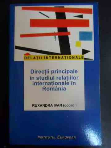 DIRECTII PRINCIPALE IN STUDIUL RELATIILOR INTERNATIONALE IN ROMANIA                       ...