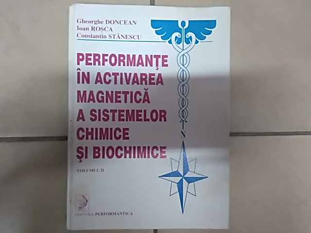 performante in activitatea magnetica a sistemelor chimice si biochimice vol.1-2                      gheorghe doncean ioan rosca constantin stanescu